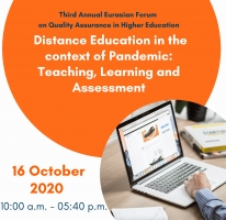 "Third Annual Eurasian Forum  on Quality Assurance in Higher Education  ""Distance Education in the context of Pandemic:  Teaching, Learning and Assessment"""